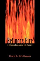 Refiner's Fire: A Religious Engagement With Violence