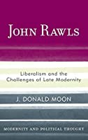 John Rawls: Liberalism and the Challenges of Late Modernity (Modernity and Political Thought)