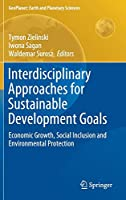 Interdisciplinary Approaches for Sustainable Development Goals: Economic Growth, Social Inclusion and Environmental Protection (GeoPlanet: Earth and Planetary Sciences)