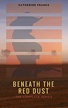 Beneath the Red Dust: The Complete Series by [Franks, Katherine]