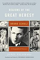 Regions of the Great Heresy: Bruno Schulz : A Biograhical Portrait