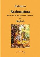Brahmasutra: Uebersetzung aus dem Sanskrit und Kommentar von Raphael