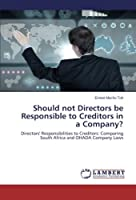 Should Not Directors Be Responsible to Creditors in a Company?