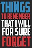 Things To Remember That I Will For Sure Forget Notebook: 6x9 In 120 Pages - Lined Notebook Journal For Girls, Men & Women - Perfect notebook for Students, Entrepreneurs & Teachers