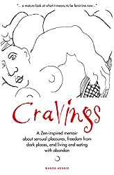 Cravings: A Zen-inspired memoir about sensual pleasures, freedom from dark places, and living and eating with abandon (English Edition)