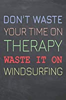 Don't Waste Your Time On Therapy Waste It On Windsurfing: Windsurfing Notebook, Planner or Journal | Size 6 x 9 | 110 Dot Grid Pages | Office Equipment, Supplies & Gear |Funny Windsurfing Gift Idea for Christmas or Birthday