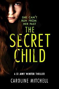 The Secret Child (A DI Amy Winter Thriller Book 2) by [Mitchell, Caroline]
