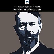 A Macat Analysis of Max Weber's Politics as a Vocation