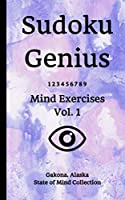 Sudoku Genius Mind Exercises Volume 1: Gakona, Alaska State of Mind Collection
