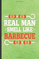 Real Man Smell Like Barbecue: Blank Funny Barbecue Bbq Lined Notebook/ Journal For Grilling Cookout Drinking, Inspirational Saying Unique Special Birthday Gift Idea Modern 6x9 110 Pages
