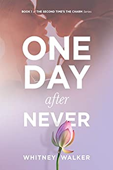 One Day After Never (The Second Time's the Charm STANDALONE Series Book 1) by [Walker, Whitney]
