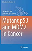 Mutant p53 and MDM2 in Cancer (Subcellular Biochemistry)