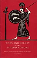 Gods and Heroes in the Athenian Agora (Excavations of the Athenian Agora)