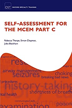 Self-assessment for the MCEM Part C (Oxford Specialty Training) by [Thorpe, Rebecca, Chapman, Simon, Blackham, Jules]