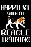 Happiest When I'm Beagle Training: Beagle Training Log Book gifts. Best Dog Training Log Book gifts For Dog Lovers who loves Beagle. Cute Beagle Training Log Book Gifts is the perfect gifts.