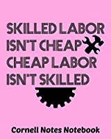 Skilled Labor Isn't Cheap Cheap Labor Isn't Skilled: Cornell Notes Notebook Exercise Book 8 x 10 Inch For Students, Teachers or Workers Salespersons Cashiers Nurses... With Cute Labor Day Design Cover