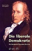 Die liberale Demokratie: Ein Benjamin-Constant-Brevier
