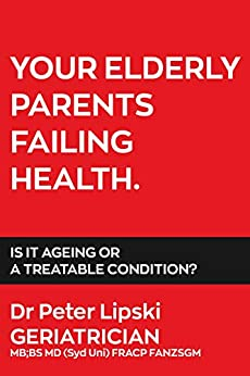 YOUR ELDERLY PARENTS FAILING HEALTH. IS IT AGEING OR A TREATABLE CONDITION? by [Lipski, Dr Peter]
