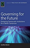 Governing for the Future: Designing Democratic Institutions for a Better Tomorrow (Public Policy and Governance)