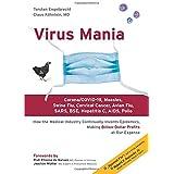 Virus Mania: Corona/COVID-19, Measles, Swine Flu, Cervical Cancer, Avian Flu, SARS, BSE, Hepatitis C, AIDS, Polio. How the Me