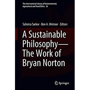 A Sustainable Philosophy―The Work of Bryan Norton (The International Library of Environmental, Agricultural and Food Ethics)