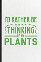 I'd Rather Be Thinking of My Plants: Blank Funny Plant Lady Gardening Lined Notebook/ Journal For Nature Landscape Gardener, Inspirational Saying Unique Special Birthday Gift Idea Personal 6x9 110 Pages