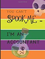 YOU CAN'T SPOOK ME... I'M AN ACCOUNTANT: Fun Halloween-themed lined notebook/journal for adults/accountants, 120 pages, 8.5x11in