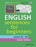 English Lessons Now! English Sentences For Beginners Lesson 41 - 60 Italian Edition