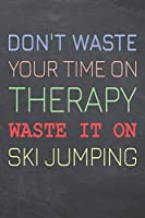 Don't Waste Your Time On Therapy Waste It On Ski Jumping: Ski Jumping Notebook, Planner or Journal | Size 6 x 9 | 110 Dot Grid Pages | Office Equipment, Supplies & Gear |Funny Ski Jumping Gift Idea for Christmas or Birthday