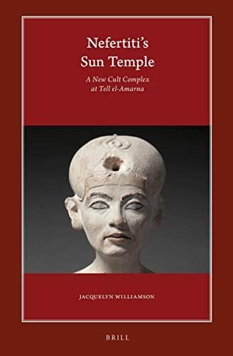 Download Nefertiti's Sun Temple: A New Cult Complex at Tell El-amarna (Harvard Egyptological Studies) 9004325522