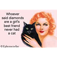 Whoever Said Diamonds Are a Girl 's Best Friend Never Had a Cat