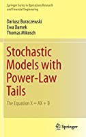 Stochastic Models with Power-Law Tails: The Equation X = AX + B (Springer Series in Operations Research and Financial Engineering)