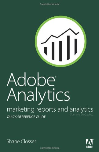 Download Adobe Analytics Quick-Reference Guide: Market Reports and Analytics (formerly SiteCatalyst) 0321926943