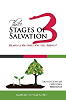 Three Stages of Salvation: Heavenly-oriented or Hell-bound? Foundations of Christian Theology