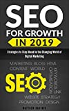 SEO for Growth in 2019: Strategies to Stay Ahead in the Changing World of Digital Marketing. Rank Well On Google & Maximize RO..