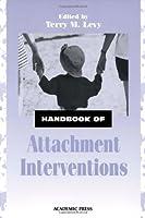 Handbook of Attachment Interventions, by Unknown(1999-11-25)