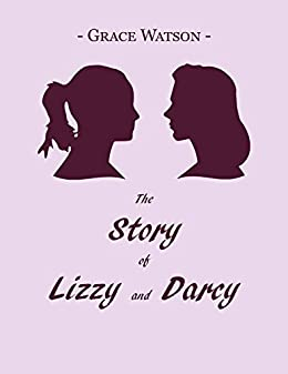 The Story of Lizzy and Darcy: A 'Pride and Prejudice' adaptation by [Watson, Grace]