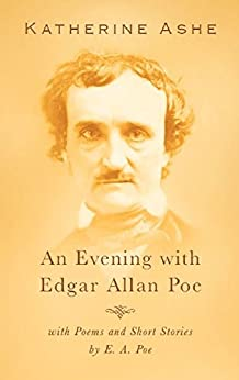 An Evening with Edgar Allan Poe: with Poems and Short Stories by E.A. Poe by [Ashe, Katherine, Allan Poe, Edgar]