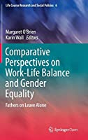 Comparative Perspectives on Work-Life Balance and Gender Equality: Fathers on Leave Alone (Life Course Research and Social Policies)