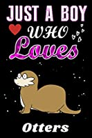 Just a Boy who loves Otters: Otters Lover notebook or dairy, Perfect Otters lovers Notebook gift for Boy