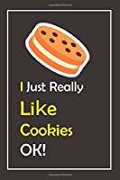 I Just Really Like Cookies, OK !: Notebook And Journal Gift  - 120 pages Blank Lined Journal Notebook Planner