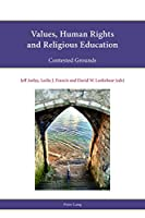 Values, Human Rights and Religious Education: Contested Grounds (Religion, Education and Values)