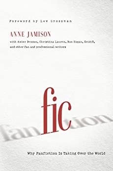 [Jamison, Anne]のFic: Why Fanfiction Is Taking Over the World (English Edition)
