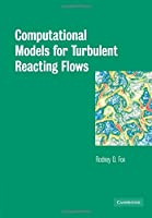 Computational Models for Turbulent Reacting Flows (Cambridge Series in Chemical Engineering)