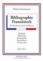 Bibliographie Franzoesisch: Fuer Studium, Lehre Und Praxis- Didaktik - Methodik - Sachbegriffe - Eigennamen - Grammatik- Teil 1: A-L - Teil 2: M-Z