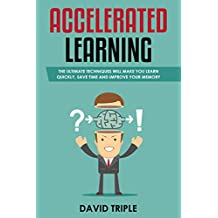 Accelerated Learning: How to Learn Any Subject or Skill Quickly, Develop Laser Sharp Focus Instantly and Improve your Memory. Save your TIME and Increase your CONCENTRATION for a Lifetime!