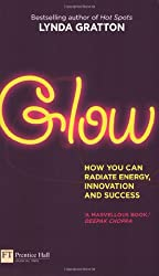 Glow: How You Can Radiate Energy, Innovation and Success (Financial Times Series)
