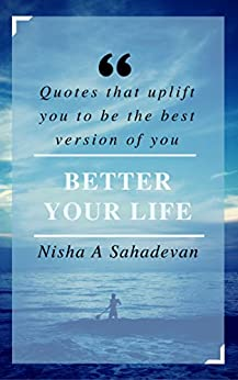 Better Your Life: Quotes that uplift you to be the best version of you by [Sahadevan, Nisha A]