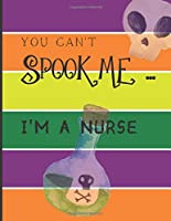 YOU CAN'T SPOOK ME... I'M A NURSE: Fun Halloween-themed lined notebook/journal for adults/nurses, 120 pages, 8.5x11in