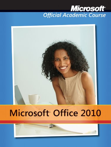 Microsoft Office 2010 (Microsoft Official Academic Course)